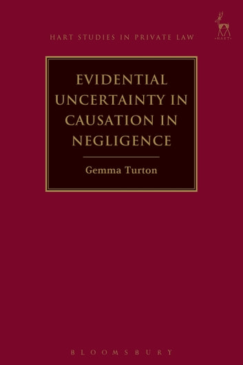 Evidential Uncertainty in Causation in Negligence ebook by Gemma Turton