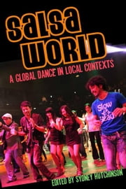 Salsa World: A Global Dance in Local Contexts ebook by Hutchinson, Sydney