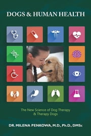 Dogs & Human Health - The New Science of Dog Therapy & Therapy Dogs eBook by Milena Penkowa