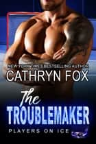 The Troublemaker ebook by Cathryn Fox