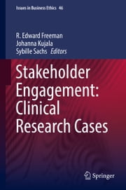Stakeholder Engagement: Clinical Research Cases ebook by R. Edward Freeman, Johanna Kujala, Sybille Sachs