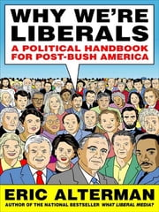 Why We're Liberals - A Handbook for Restoring America's Most Important Ideals ebook by Eric Alterman