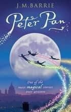 Peter Pan, Or Peter and Wendy ebook by