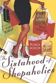 The Sistahood of Shopaholics ebook by Leslie Esdaile,Monica Jackson,Reon Laudat,Niqui Stanhope