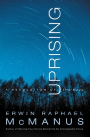 Uprising - A Revolution of the Soul ebook by Erwin Raphael McManus