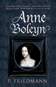 Anne Boleyn ebook by Paul Friedmann & Josephine Wilkinson