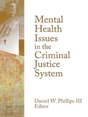 Mental Health Issues in the Criminal Justice System ebook by Daniel W. Phillips III