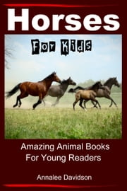 Horses: For Kids - Amazing Animal Books for Young Readers ebook by Annalee Davidson