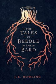 The Tales of Beedle the Bard ebook by J.K. Rowling