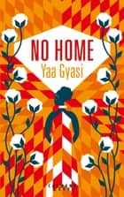 No Home ebook by Yaa Gyasi