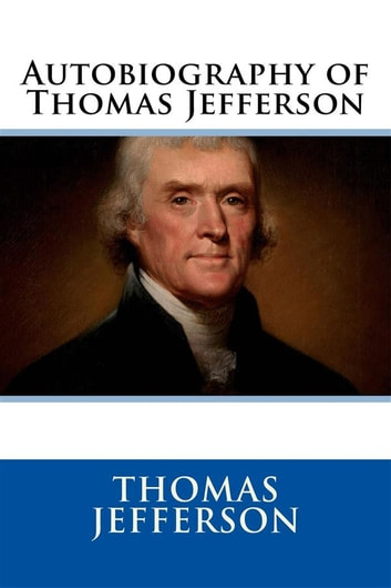 Autobiography of Thomas Jefferson ebook by Thomas Jefferson