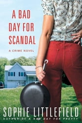 A Bad Day for Scandal - A Crime Novel ebook by Sophie Littlefield