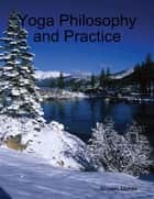 Yoga Philosophy and Practice ebook by Shyam Mehta