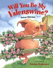 Will You Be My Valenswine? ebook by Teresa Bateman,Kristina Stephenson