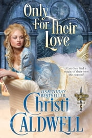 Only For Their Love - The Theodosia Sword, #3 ebook by Christi Caldwell
