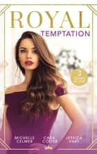 Royal Temptation/Virgin Princess, Tycoon's Temptation/Her Royal Wedding Wish/The Secret Princess ebook by Jessica Hart, Cara Colter, Michelle Celmer