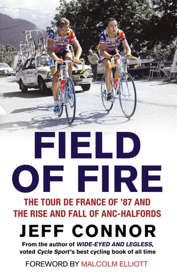 Field of Fire - The Tour de France of '87 and the Rise and Fall of ANC-Halfords ebook by Jeff Connor