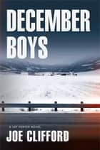 December Boys - A Jay Porter Novel ebook by Joe Clifford