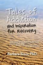 Tales of Addiction and Inspiration for Recovery ebook by Barbara Sinor,Cardwell C. Nuckols
