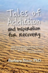 Tales of Addiction and Inspiration for Recovery - Twenty True Stories from the Soul ebook by Barbara Sinor