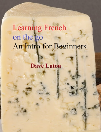 Learning French on the Go - An Introduction for Beginners ebook by Dave Luton