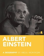 Albert Einstein: A Biography ebook by Abdul  Montaqim