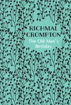 The Old Man's Birthday ebook by Richmal Crompton