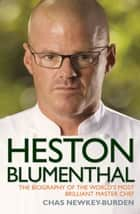 Heston Blumenthal - The Biography of the World's Most Brilliant Master Chef ebook by Chas Newkey-Burden