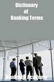 Dictionary of Banking Terms ebook by Students' Academy