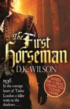 The First Horseman ebook by D. K. Wilson