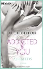 Atemlos - Addicted to You 1 - Roman ebook by M. Leighton, Kerstin Winter