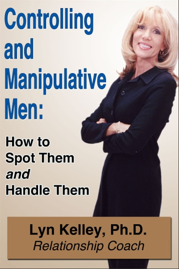 Controlling and Manipulative Men: How to Spot Them and Handle Them ebook by Lyn Kelley
