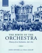 The Birth of the Orchestra ebook by John Spitzer,Neal Zaslaw