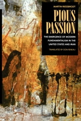 Pious Passion: The Emergence of Modern Fundamentalism in the United States and Iran ebook by Riesebrodt, Martin
