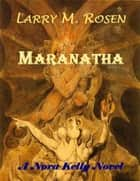 Maranatha: A Nora Kelly Novel ebook by Larry M. Rosen