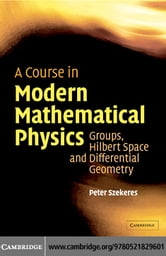 A Course in Modern Mathematical Physics ebook by Szekeres, Peter