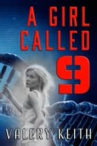 A Girl Called Nine ebook by Valery Keith