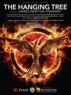 The Hanging Tree - Sheet Music - (from The Hunger Games: Mockingjay, Part 1) ebook by James Newton Howard, Jennifer Lawrence