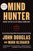 Mindhunter - Inside the FBI's Elite Serial Crime Unit ebook by Mark Olshaker, John E. Douglas