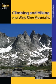 Climbing and Hiking in the Wind River Mountains ebook by Joe Kelsey