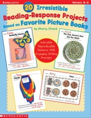 20 Irresistible Reading-Response Projects Based on Favorite Picture Books: Adorable Reproducible Patterns With Engaging Writing Prompts ebook by Girard, Sherry