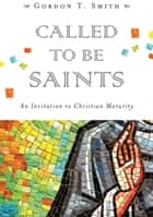 Called to Be Saints - An Invitation to Christian Maturity ebook by Gordon T. Smith