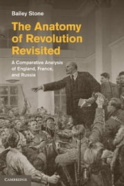 The Anatomy of Revolution Revisited - A Comparative Analysis of England, France, and Russia ebook by Bailey Stone