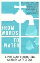 Words To Water - Pen Name Publishing Anthologies ebook by Amanda Gernentz Hanson, Dori Ann Dupré, J.M. Sullivan,...