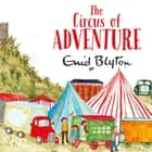 The Circus of Adventure audiobook by Enid Blyton