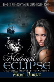 Midnight Eclipse - Bonded By Blood Vampire Chronicles, #4 ebook by Arial burnz