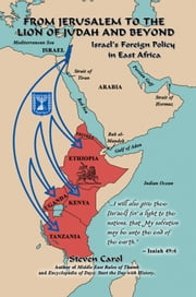 From Jerusalem to the Lion of Judah and Beyond - Israel's Foreign Policy in East Africa ebook by Steven Carol