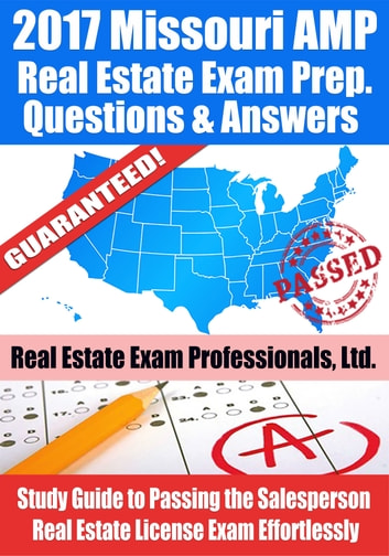 2017 Missouri AMP Real Estate Exam Prep Questions, Answers & Explanations: Study Guide to Passing the Salesperson Real Estate License Exam Effortlessly ebook by Real Estate Exam Professionals Ltd.
