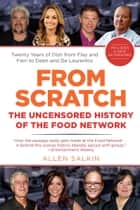 From Scratch - The Uncensored History of the Food Network ebook by Allen Salkin