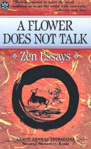 A Flower Does Not Talk - Zen Essays ebook by Zenkei Shibayama